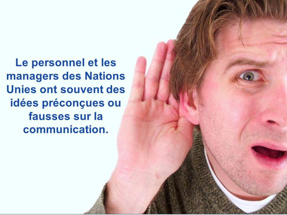 Le personnel et les managers des Nations Unies ont souvent des idées préconçues ou fausses sur la communication.