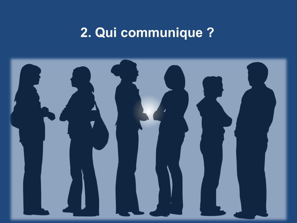2. Qui communique