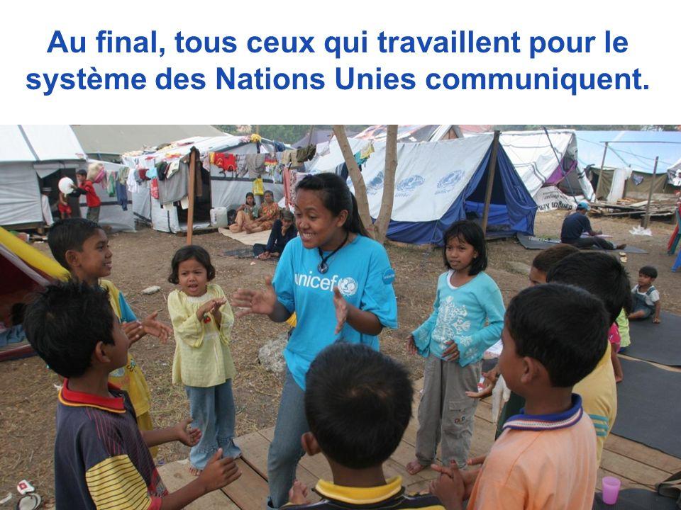 Au final, tous ceux qui travaillent pour le système des Nations Unies communiquent.