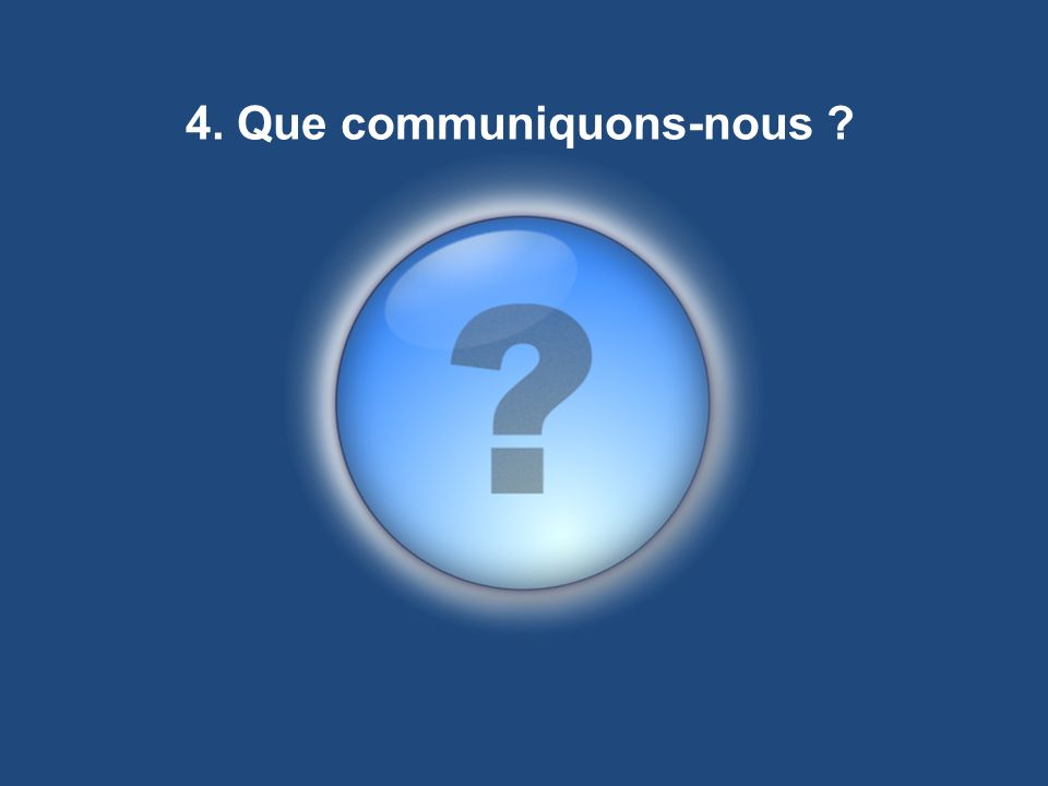 4. Que communiquons-nous