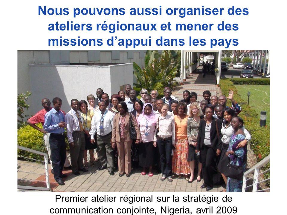 Nous pouvons aussi organiser des ateliers régionaux et mener des missions d'appui dans les pays