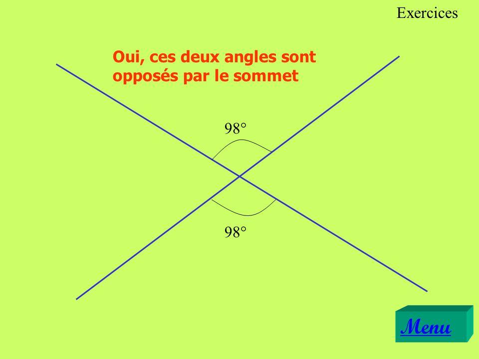 Exercices Oui, ces deux angles sont opposés par le sommet 98° 98° Menu