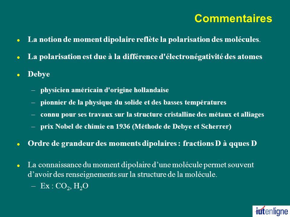 30/03/2017 Commentaires. La notion de moment dipolaire reflète la polarisation des molécules.