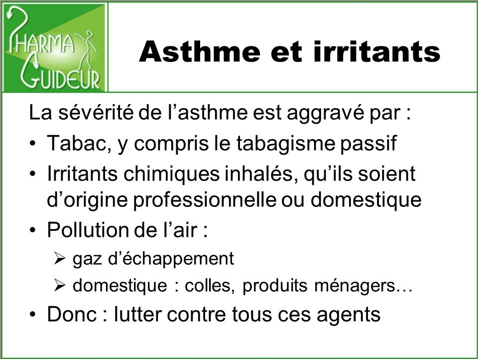 Asthme et irritants La sévérité de l'asthme est aggravé par :