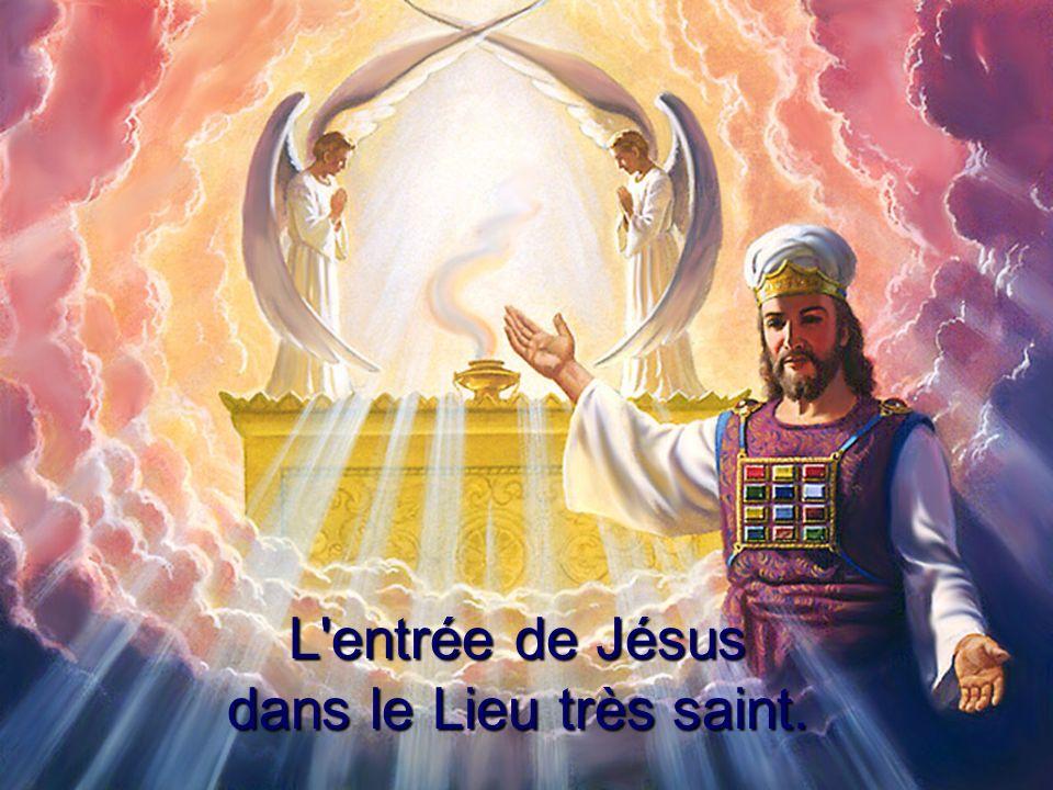 L entrée de Jésus dans le Lieu très saint.
