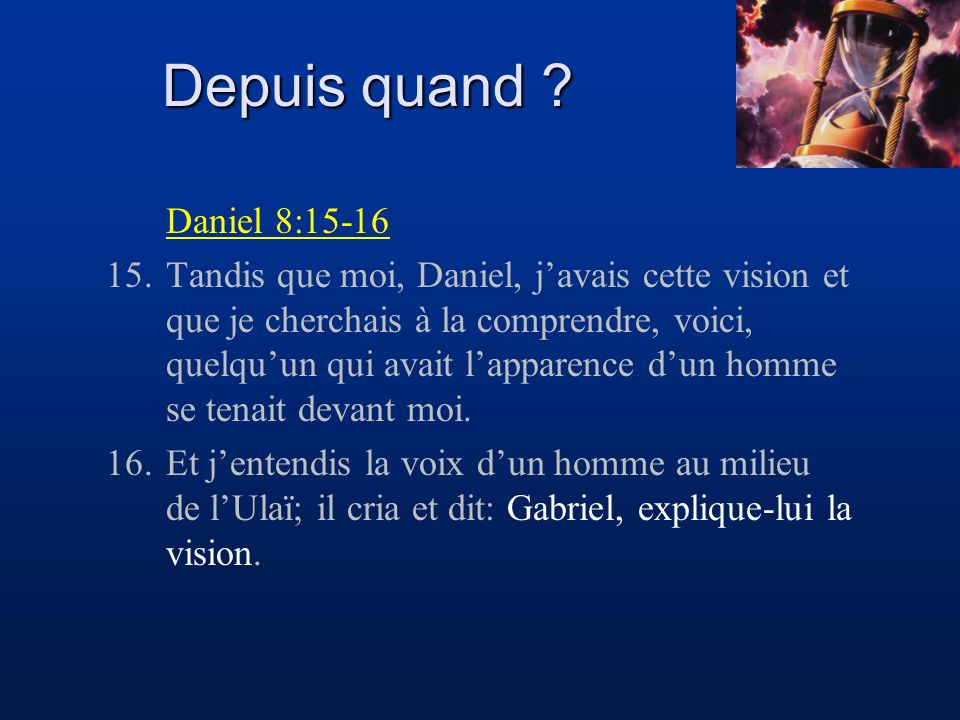 Depuis quand Daniel 8:15-16.
