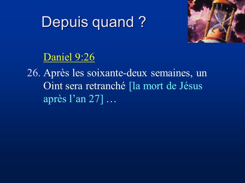 Depuis quand . Daniel 9:26.