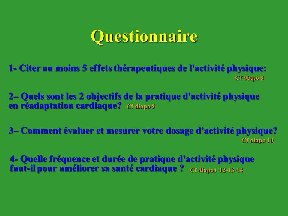 Questionnaire 1- Citer au moins 5 effets thérapeutiques de l activité physique: Cf diapo 8.