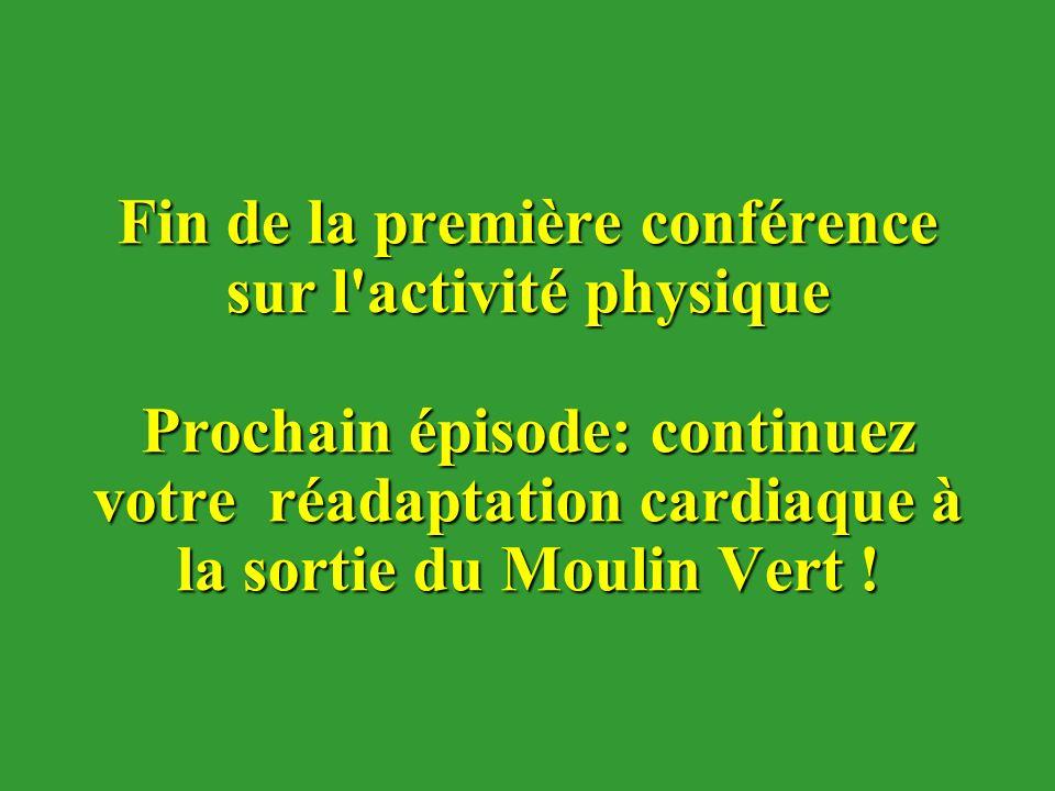 Fin de la première conférence sur l activité physique Prochain épisode: continuez votre réadaptation cardiaque à la sortie du Moulin Vert !