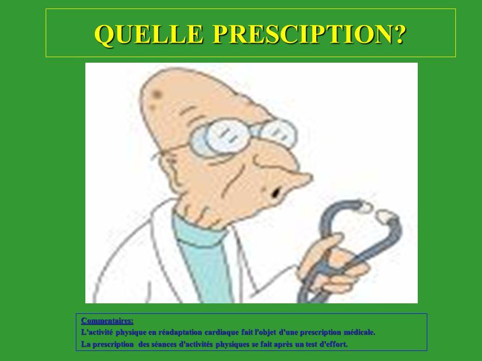 QUELLE PRESCIPTION L activité physique en réadaptation cardiaque fait l objet d une prescription médicale.