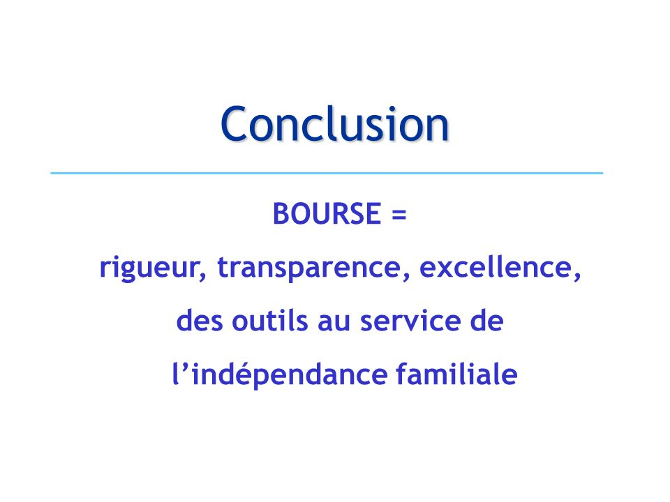 Conclusion BOURSE = rigueur, transparence, excellence,