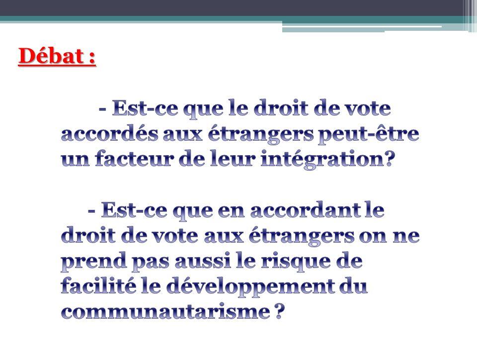 Débat : - Est-ce que le droit de vote accordés aux étrangers peut-être un facteur de leur intégration