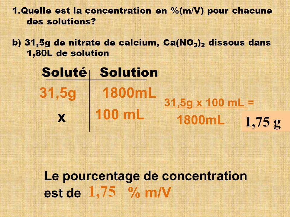 1,75 31,5g 1800mL 100 mL x 1,75 g Soluté Solution 1800mL