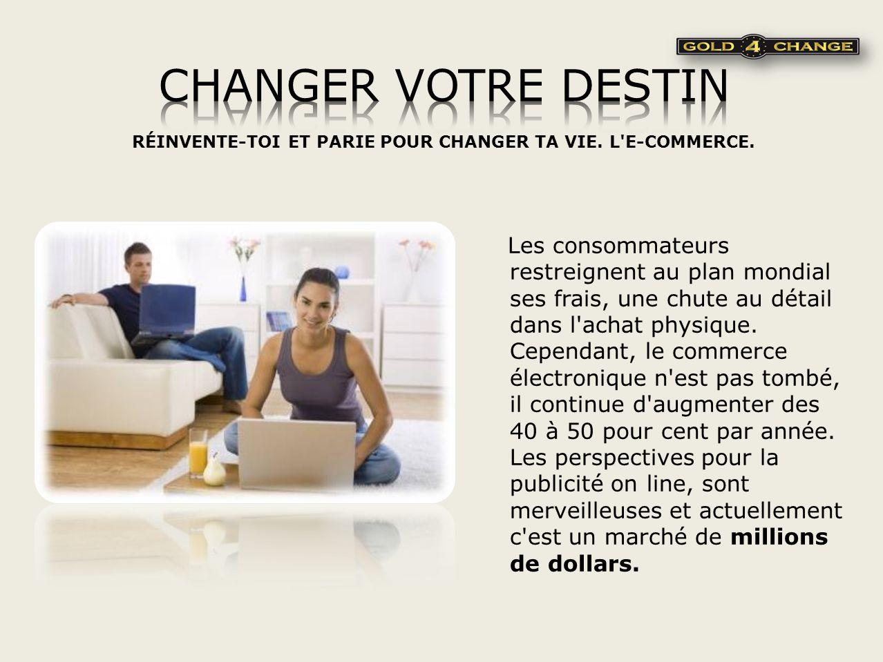 RÉINVENTE-TOI ET PARIE POUR CHANGER TA VIE. L E-COMMERCE.