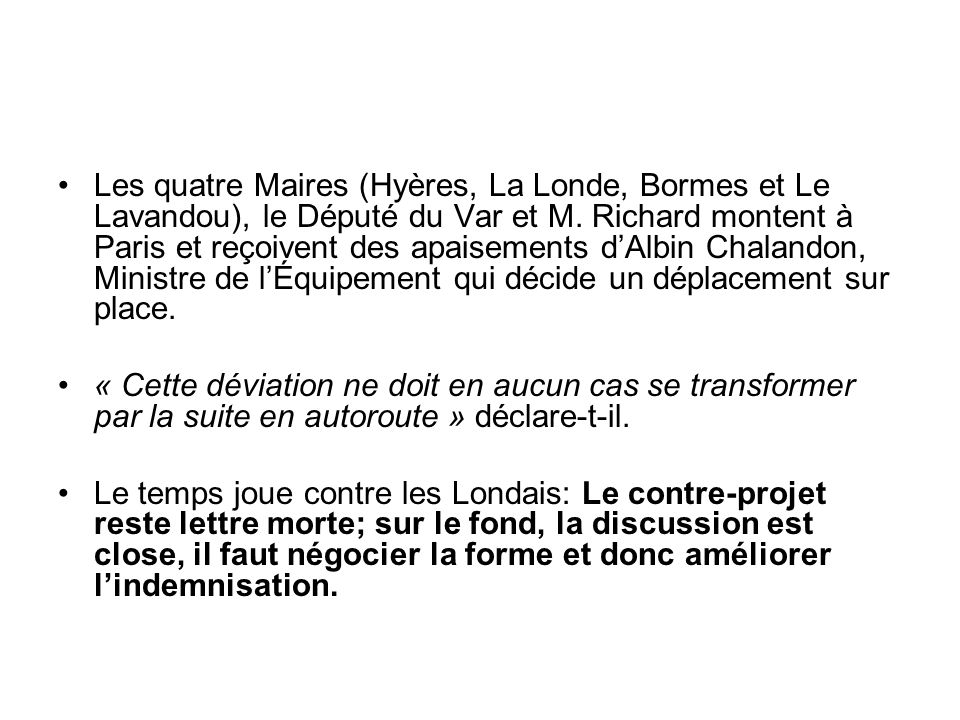 Les quatre Maires (Hyères, La Londe, Bormes et Le Lavandou), le Député du Var et M. Richard montent à Paris et reçoivent des apaisements d'Albin Chalandon, Ministre de l'Équipement qui décide un déplacement sur place.