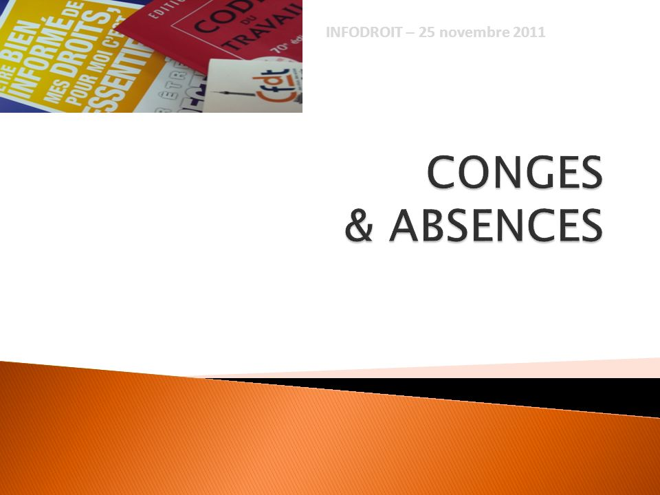 INFODROIT – 25 novembre 2011 CONGES & ABSENCES