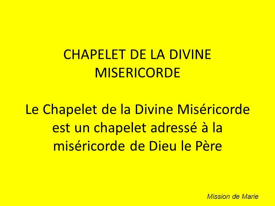 CHAPELET DE LA DIVINE MISERICORDE Le Chapelet de la Divine Miséricorde est un chapelet adressé à la miséricorde de Dieu le Père