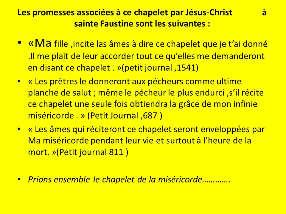 Les promesses associées à ce chapelet par Jésus-Christ à sainte Faustine sont les suivantes :