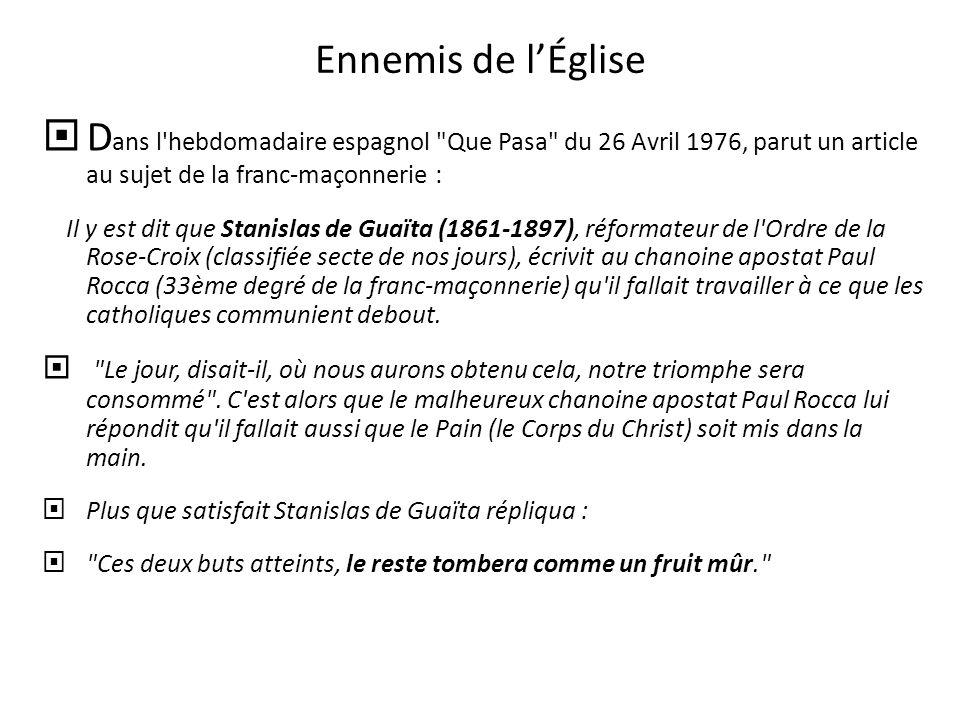 Ennemis de l'Église Dans l hebdomadaire espagnol Que Pasa du 26 Avril 1976, parut un article au sujet de la franc-maçonnerie :