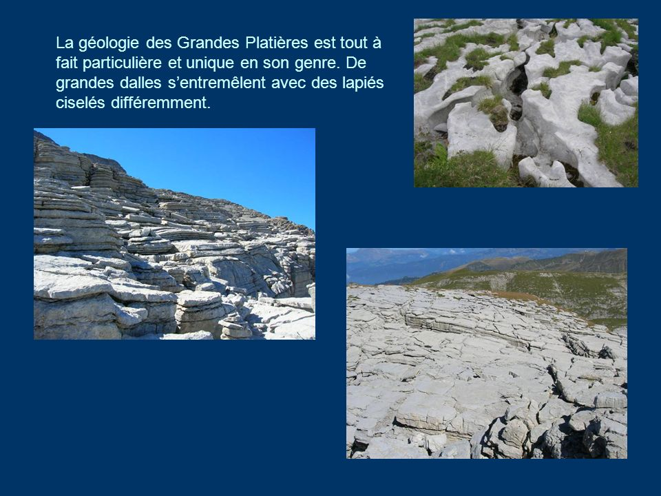 La géologie des Grandes Platières est tout à fait particulière et unique en son genre.