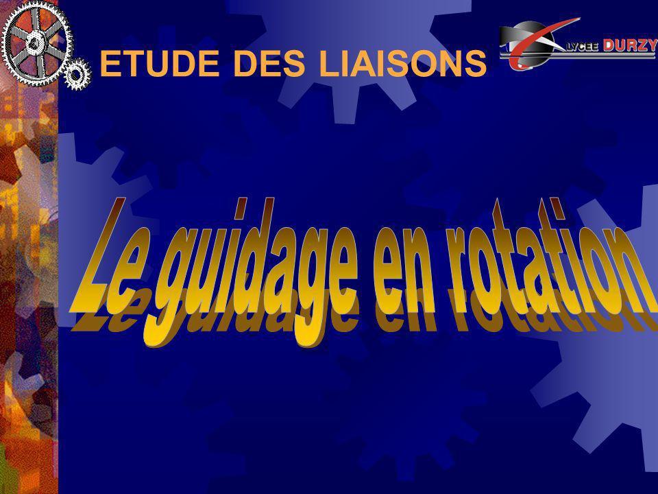 ETUDE DES LIAISONS Le guidage en rotation