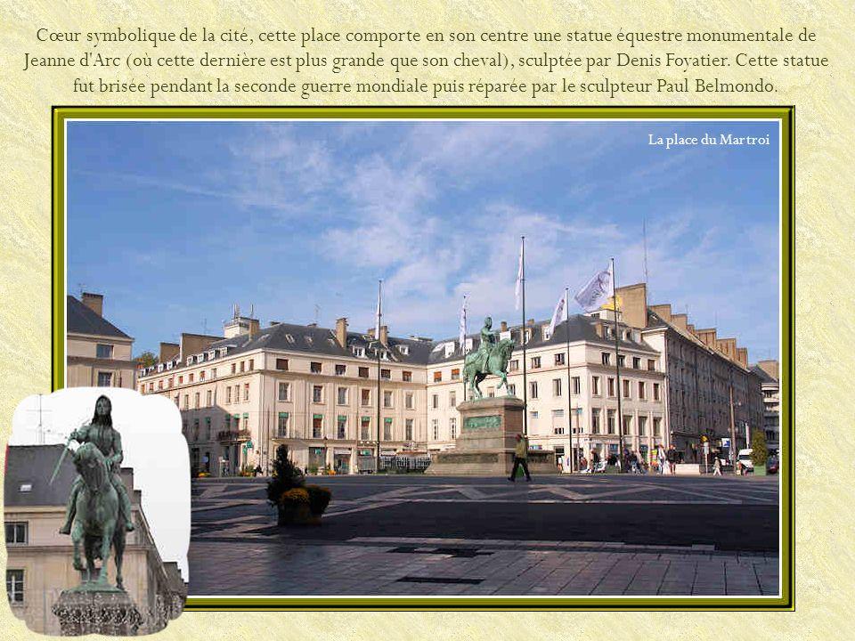 Cœur symbolique de la cité, cette place comporte en son centre une statue équestre monumentale de Jeanne d Arc (où cette dernière est plus grande que son cheval), sculptée par Denis Foyatier. Cette statue fut brisée pendant la seconde guerre mondiale puis réparée par le sculpteur Paul Belmondo.