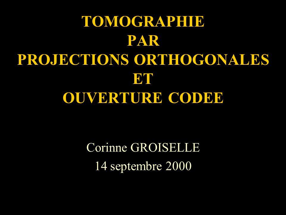 TOMOGRAPHIE PAR PROJECTIONS ORTHOGONALES ET OUVERTURE CODEE