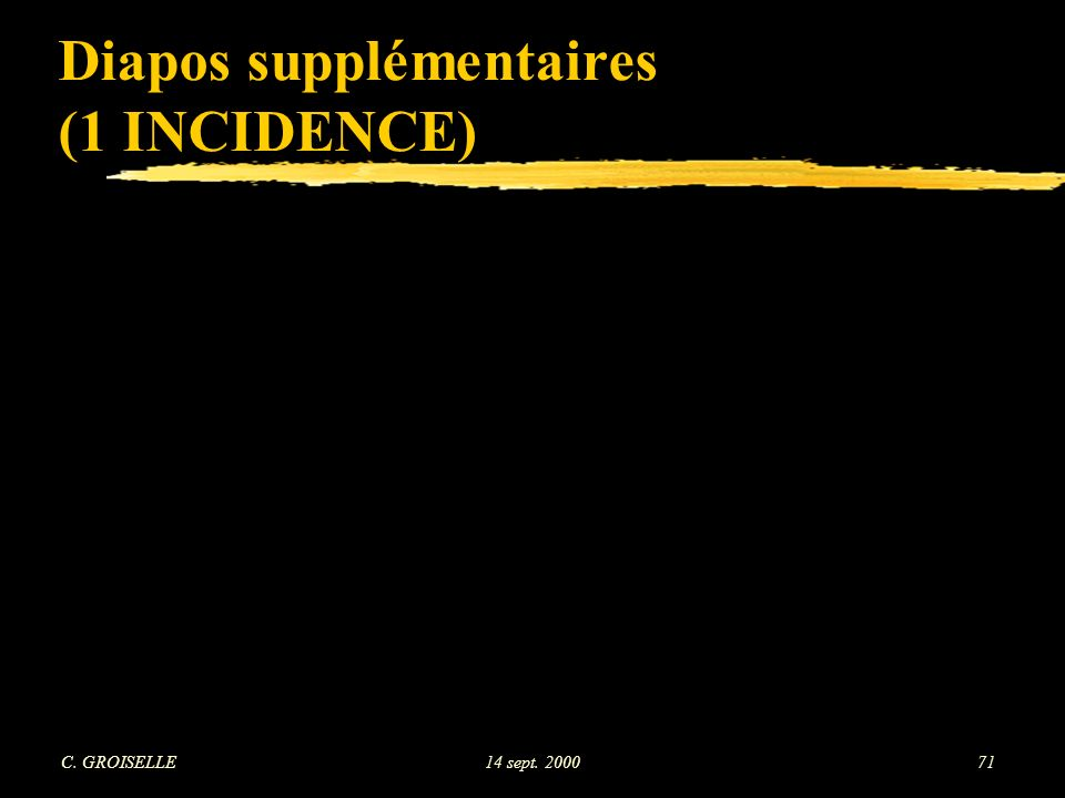Diapos supplémentaires (1 INCIDENCE)
