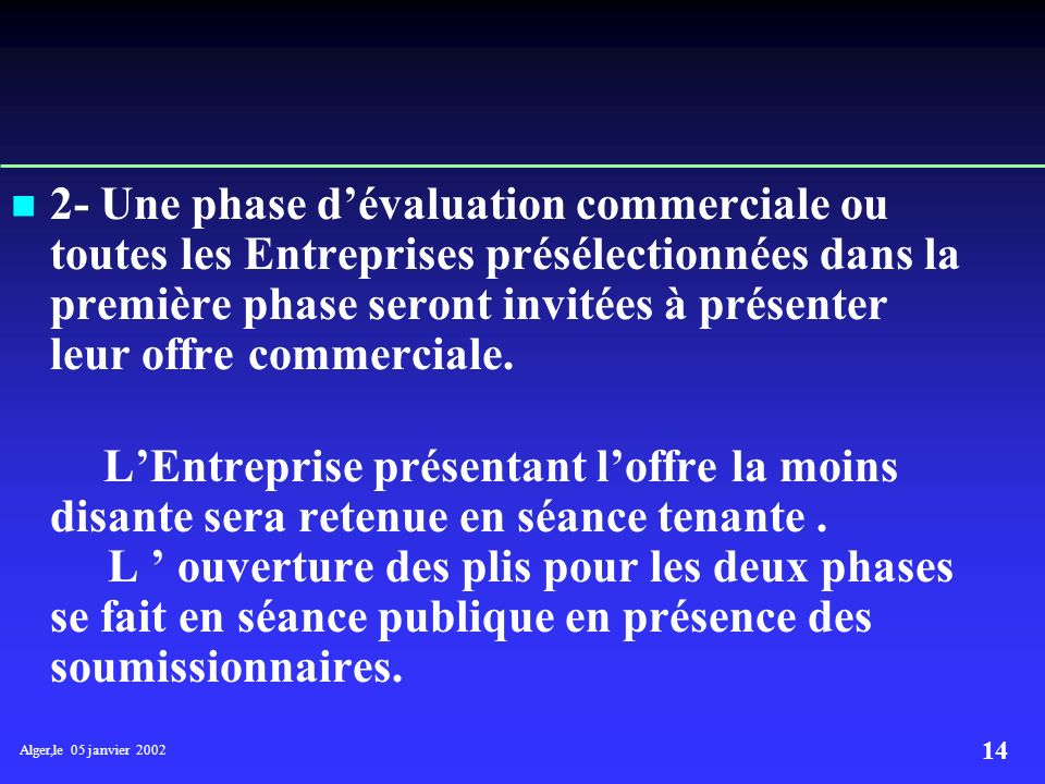 2- Une phase d'évaluation commerciale ou toutes les Entreprises présélectionnées dans la première phase seront invitées à présenter leur offre commerciale.