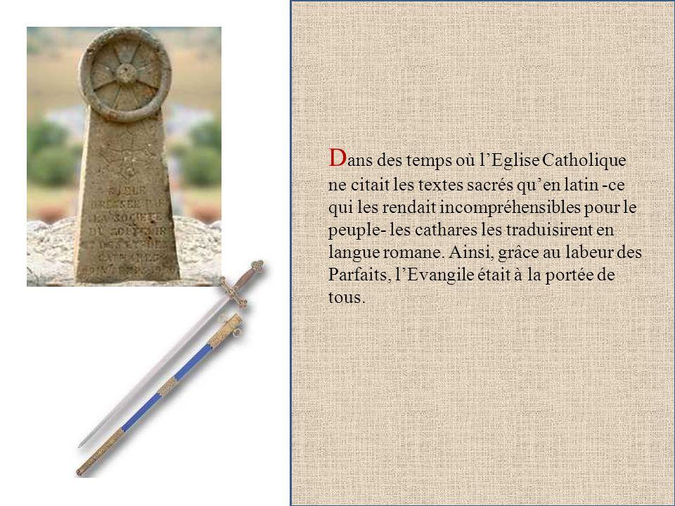 Dans des temps où l'Eglise Catholique ne citait les textes sacrés qu'en latin -ce qui les rendait incompréhensibles pour le peuple- les cathares les traduisirent en langue romane.