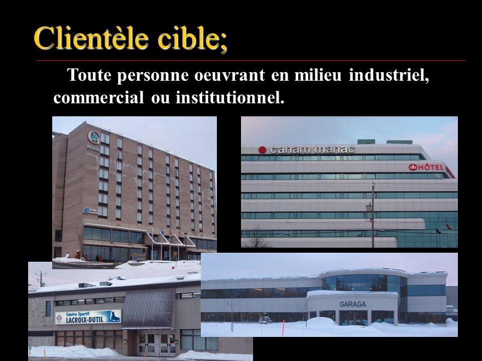 Clientèle cible; Toute personne oeuvrant en milieu industriel, commercial ou institutionnel.