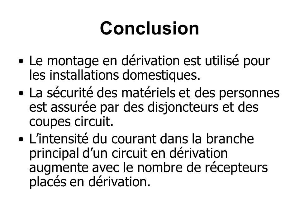 Conclusion Le montage en dérivation est utilisé pour les installations domestiques.