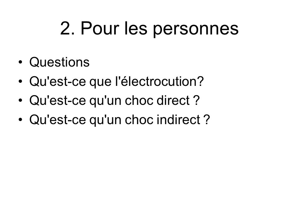 2. Pour les personnes Questions Qu est-ce que l électrocution