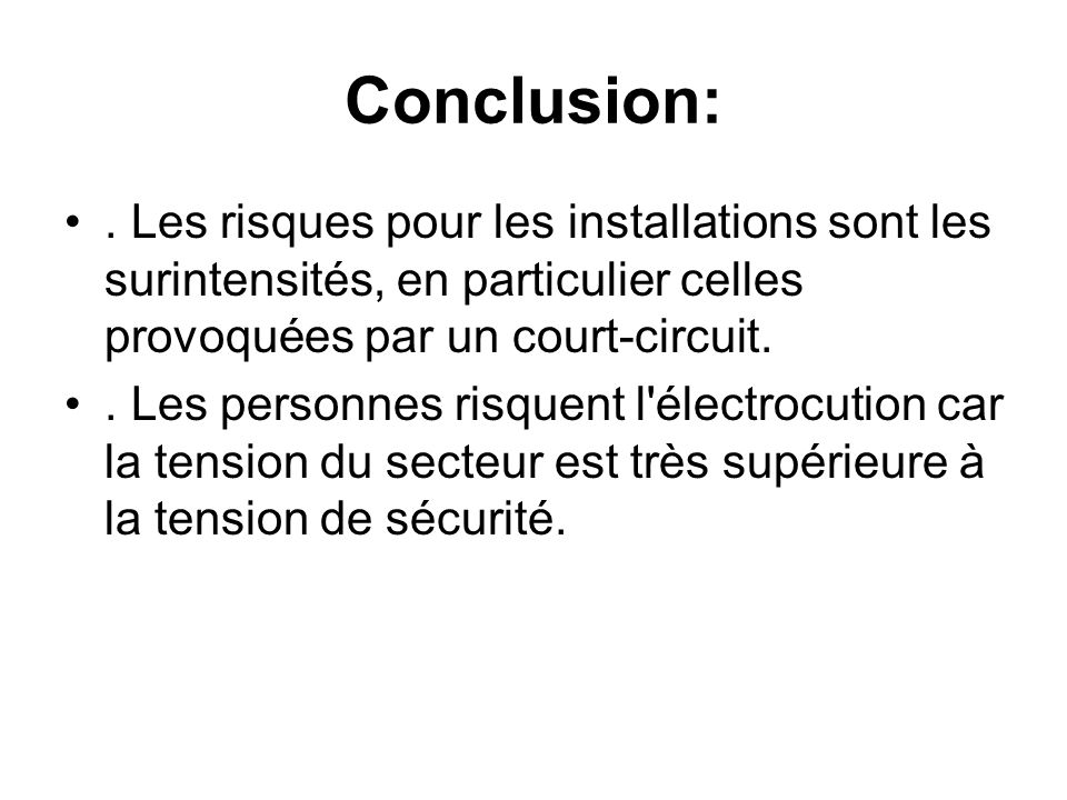 Conclusion: . Les risques pour les installations sont les surintensités, en particulier celles provoquées par un court-circuit.