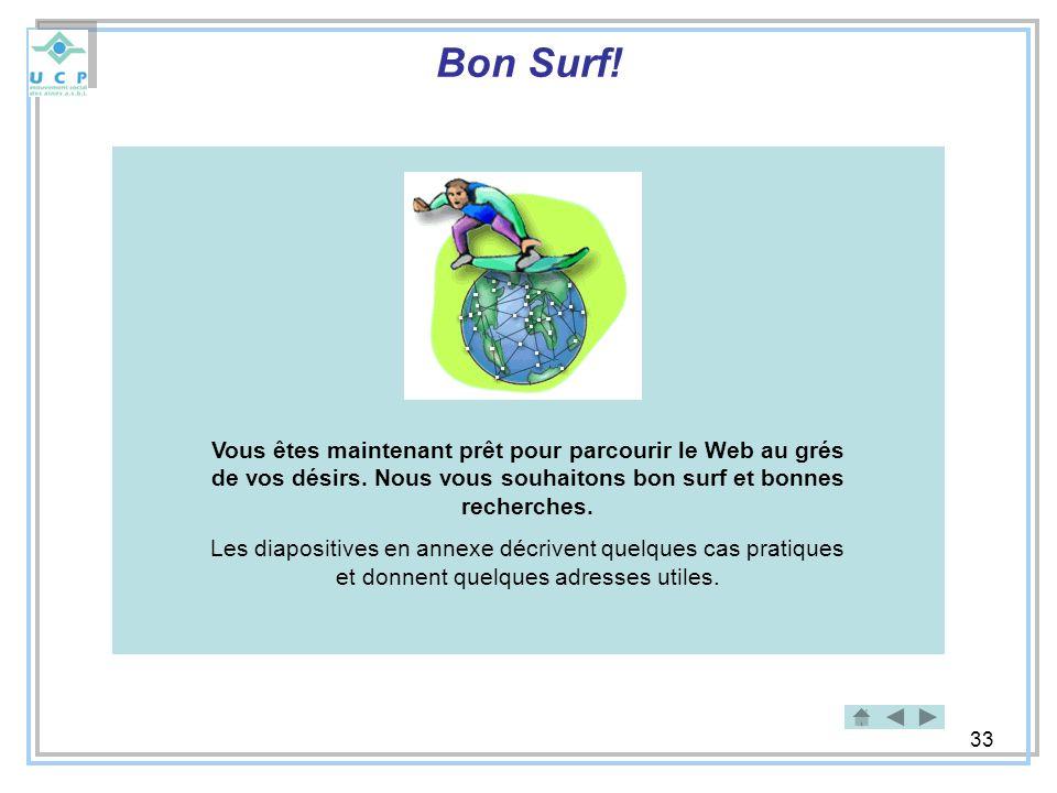 Bon Surf! Vous êtes maintenant prêt pour parcourir le Web au grés de vos désirs. Nous vous souhaitons bon surf et bonnes recherches.