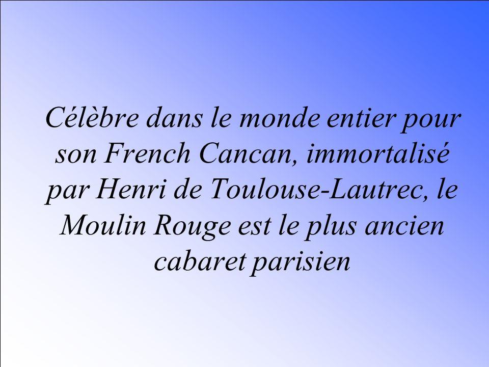 Célèbre dans le monde entier pour son French Cancan, immortalisé par Henri de Toulouse-Lautrec, le Moulin Rouge est le plus ancien cabaret parisien