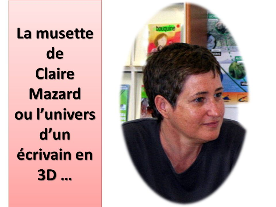 La musette de Claire Mazard ou l'univers d'un écrivain en 3D …