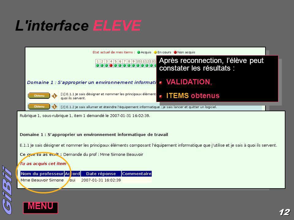 L interface ELEVE Après reconnection, l'élève peut constater les résultats : VALIDATION, ITEMS obtenus.