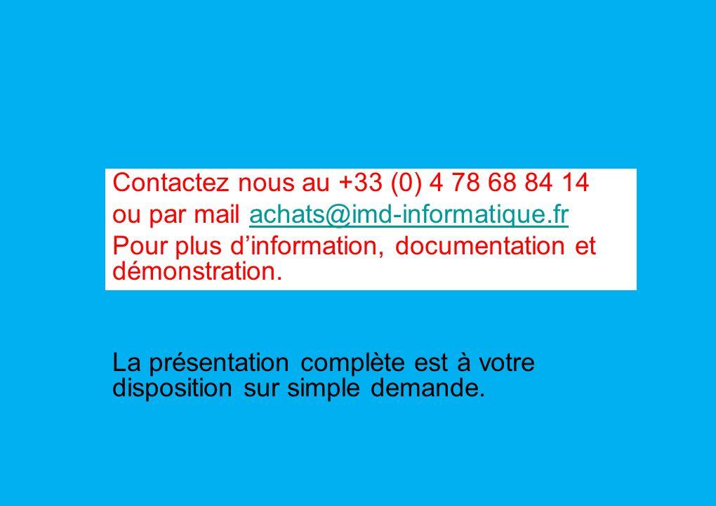 Contactez nous au +33 (0) 4 78 68 84 14 ou par mail achats@imd-informatique.fr. Pour plus d'information, documentation et démonstration.