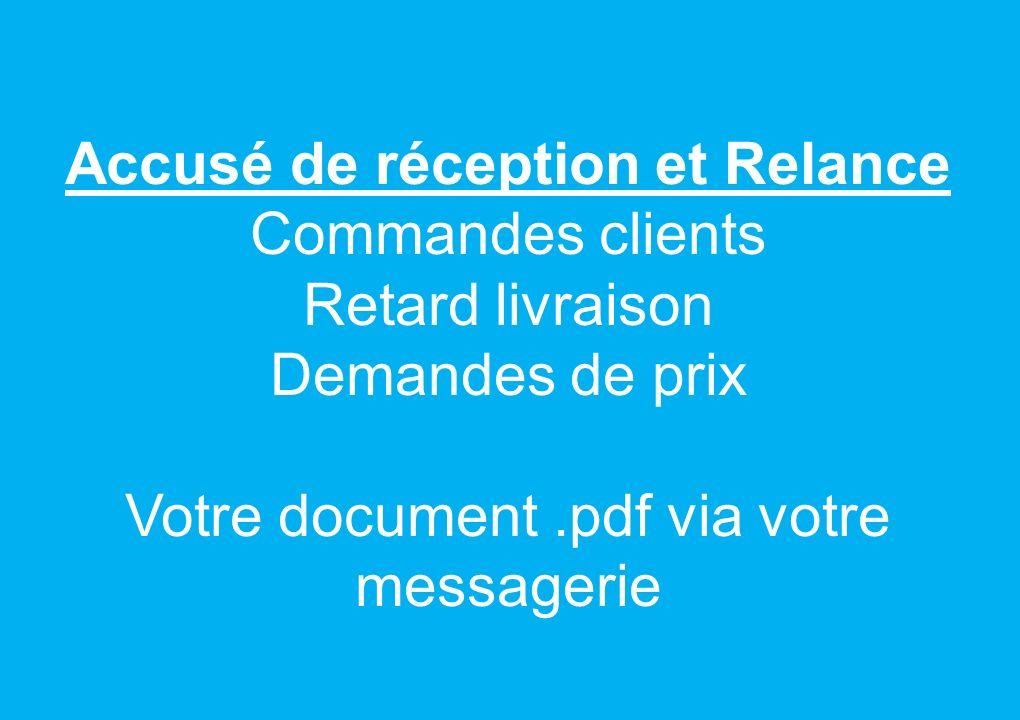 Accusé de réception et Relance Commandes clients Retard livraison Demandes de prix Votre document .pdf via votre messagerie