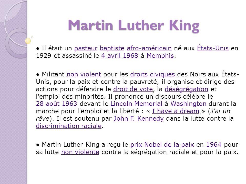 Martin Luther King ● Il était un pasteur baptiste afro-américain né aux États-Unis en 1929 et assassiné le 4 avril 1968 à Memphis.
