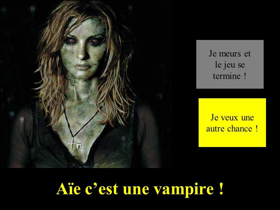 Aïe c'est une vampire ! Je meurs et le jeu se termine ! Je veux une