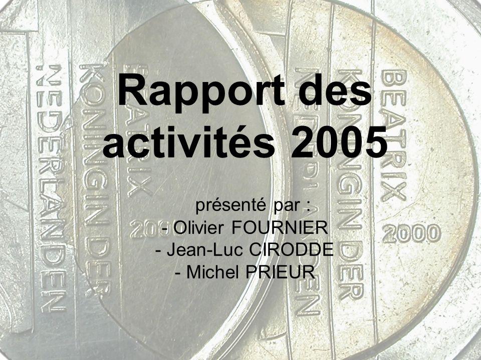 Rapport des activités 2005 présenté par : - Olivier FOURNIER - Jean-Luc CIRODDE - Michel PRIEUR