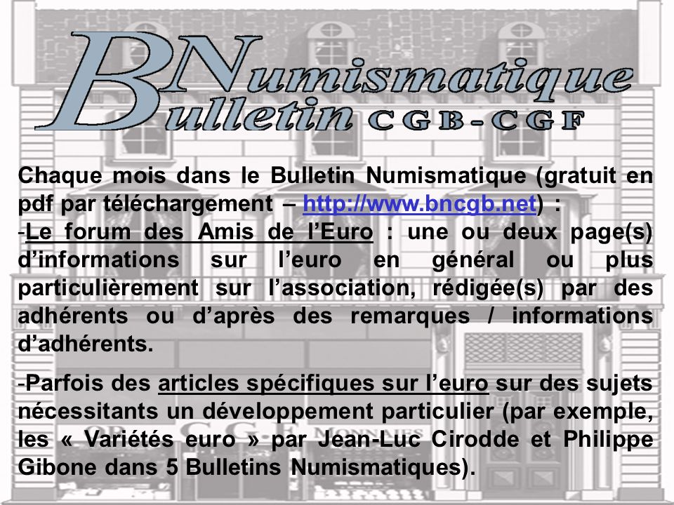 Chaque mois dans le Bulletin Numismatique (gratuit en pdf par téléchargement – http://www.bncgb.net) :