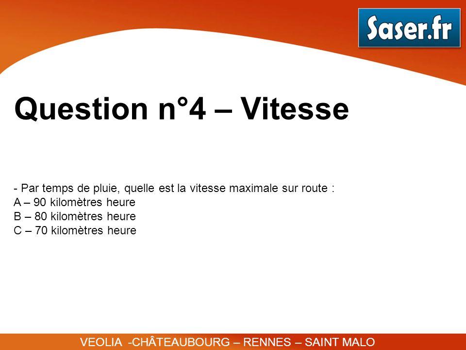 Question n°4 – VitessePar temps de pluie, quelle est la vitesse maximale sur route : A – 90 kilomètres heure.