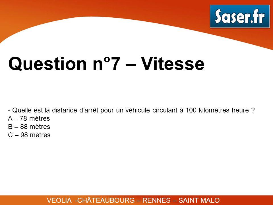 Question n°7 – Vitesse Quelle est la distance d'arrêt pour un véhicule circulant à 100 kilomètres heure