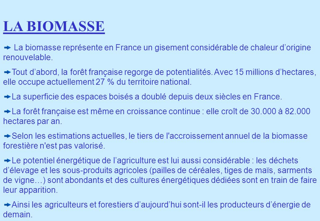 LA BIOMASSE La biomasse représente en France un gisement considérable de chaleur d'origine renouvelable.