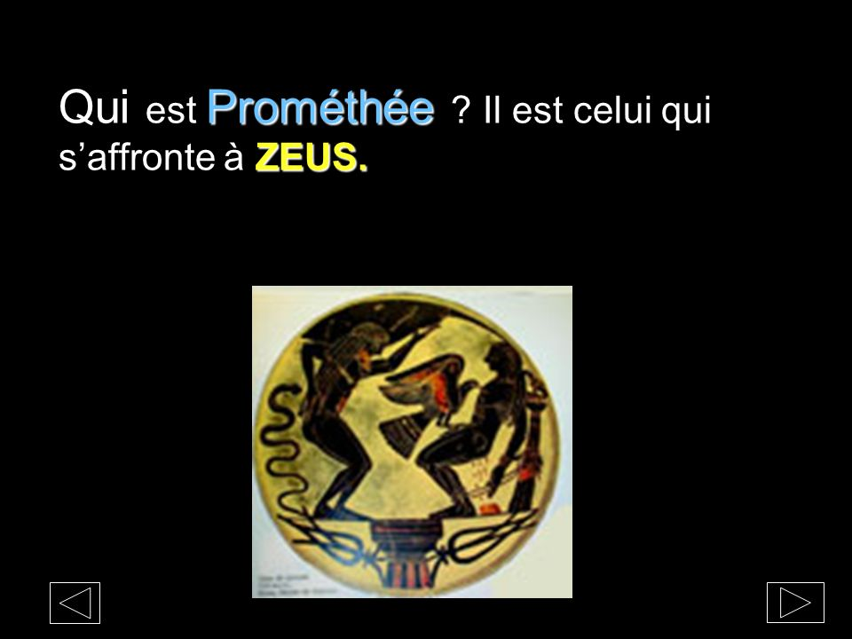 Qui est Prométhée Il est celui qui s'affronte à ZEUS.