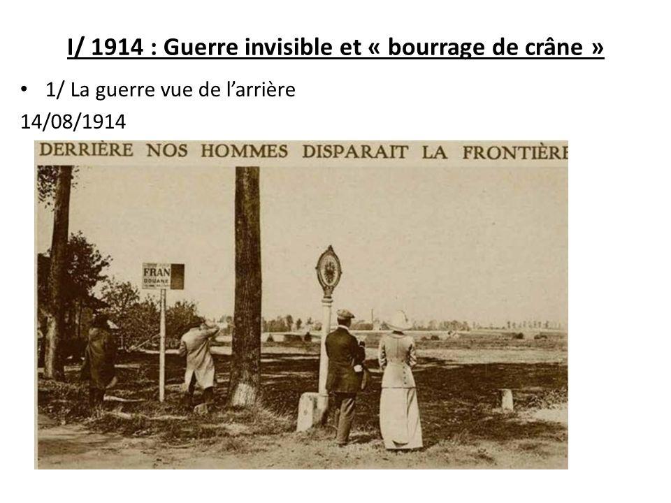 I/ 1914 : Guerre invisible et « bourrage de crâne »