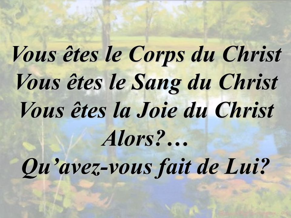 Vous êtes le Corps du Christ Vous êtes le Sang du Christ